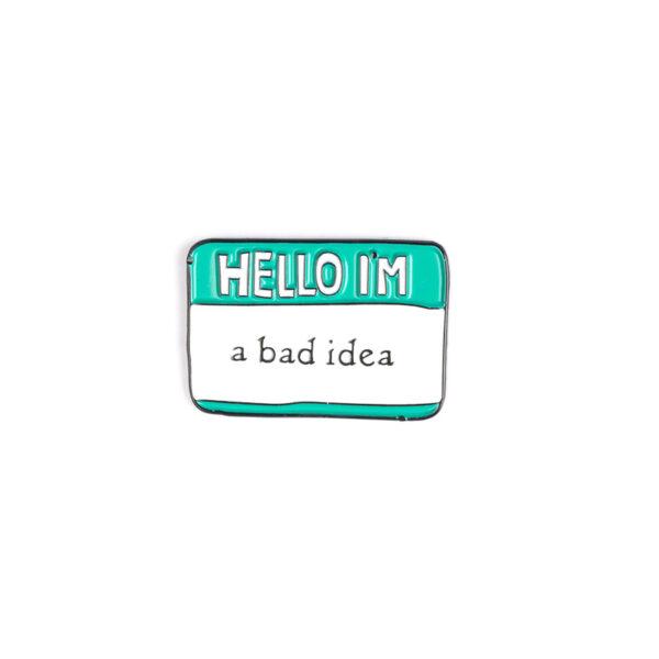 Hello Im A Bad Idea Pin